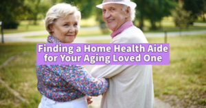 Finding A Home Health Aide For Your Aging Loved One